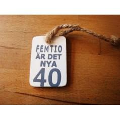 Tags 40 år
